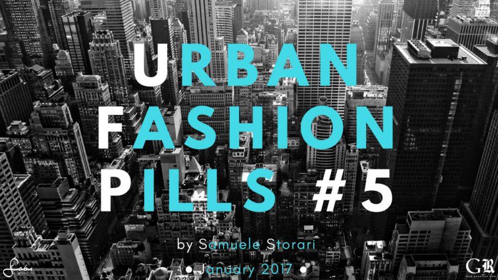 Tutte le novità dello street wear nella nuova puntata di Urban Fashion Pills