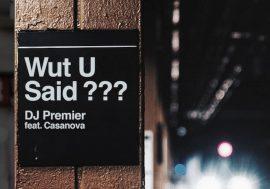 Wut u Said??? è il nuovo video di Dj Premier e Casanova