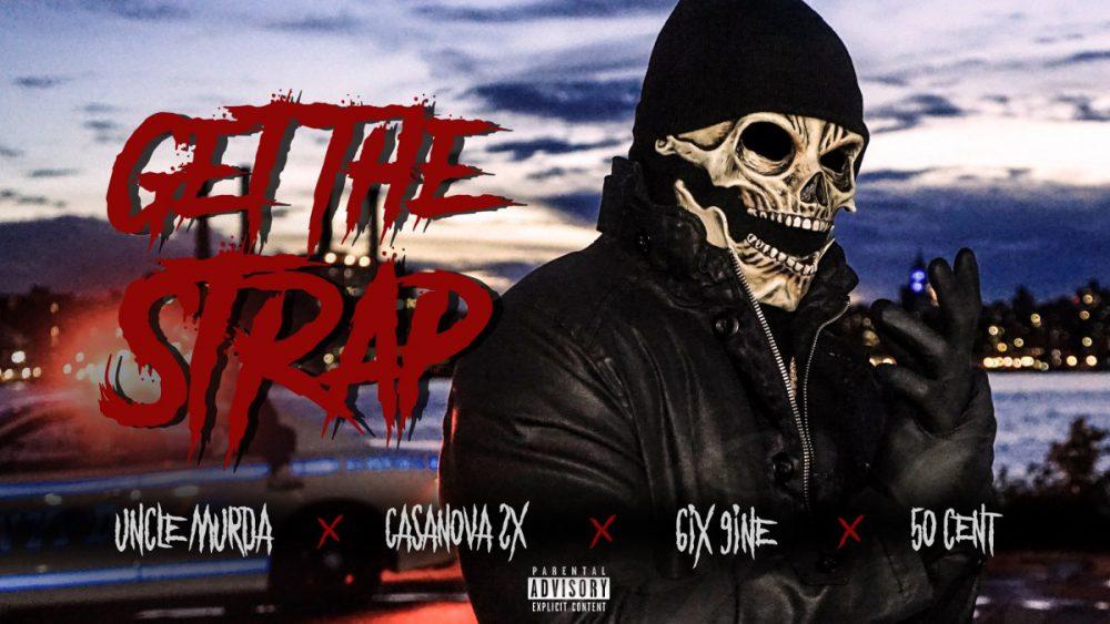 Uncle Murda pubblica il video di Get The Strap feat 50 Cent, 6ix9ine e Casanova