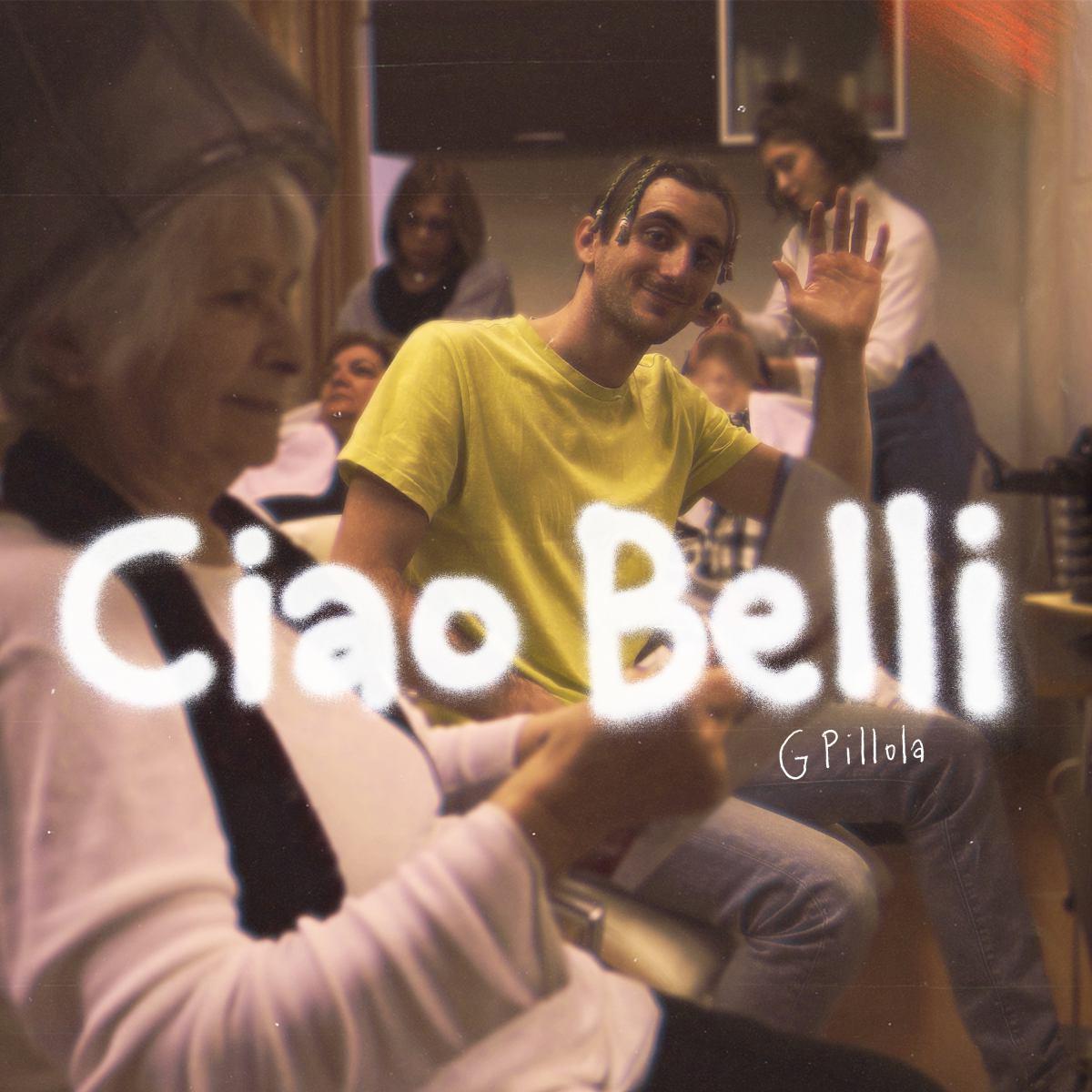 G Pillola pubblica il nuovo progetto musicale Ciao belli