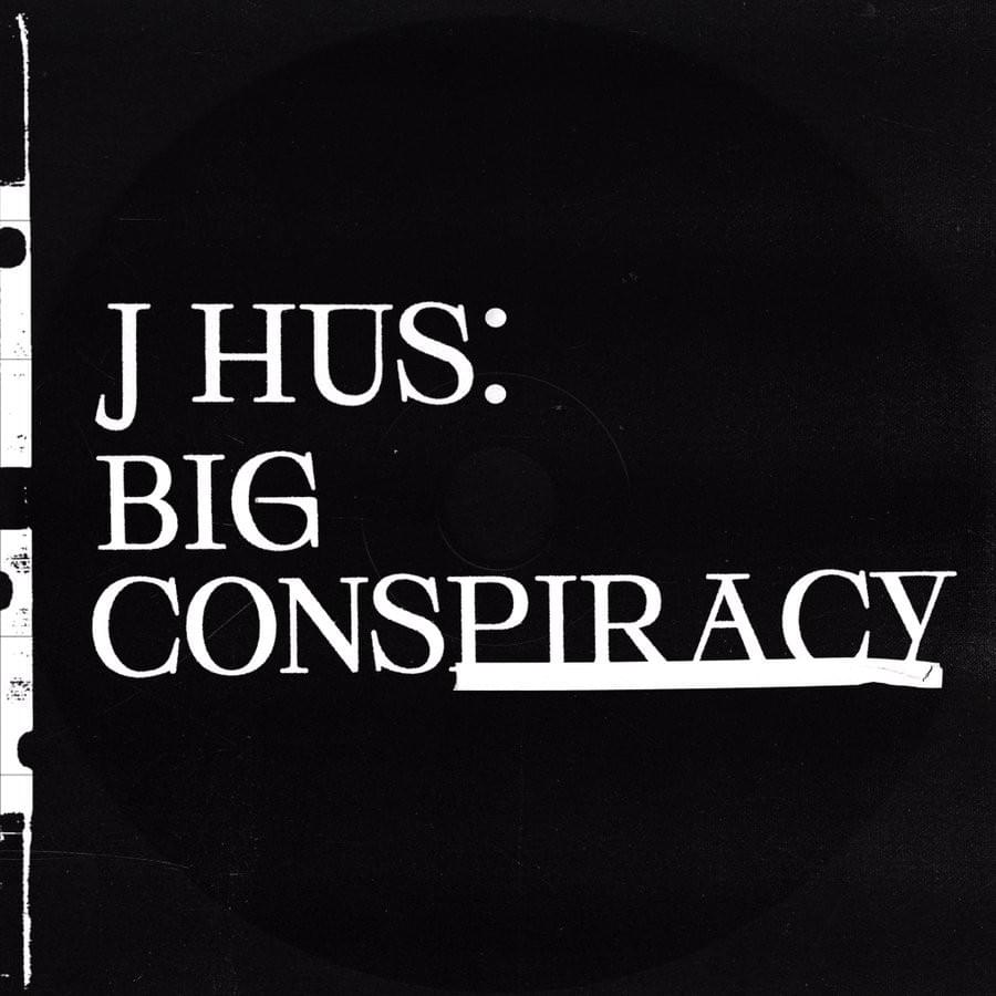Big Conspiracy? Nah, It's J Hus