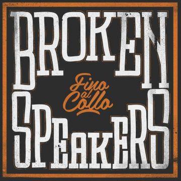 Fino al collo, l'eredità dei Brokenspeakers