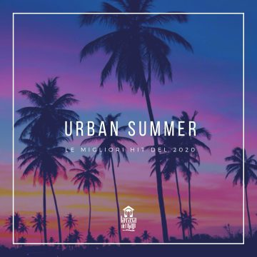 Urban Summer 2020: la playlist dell'estate de lacasadelrap.com