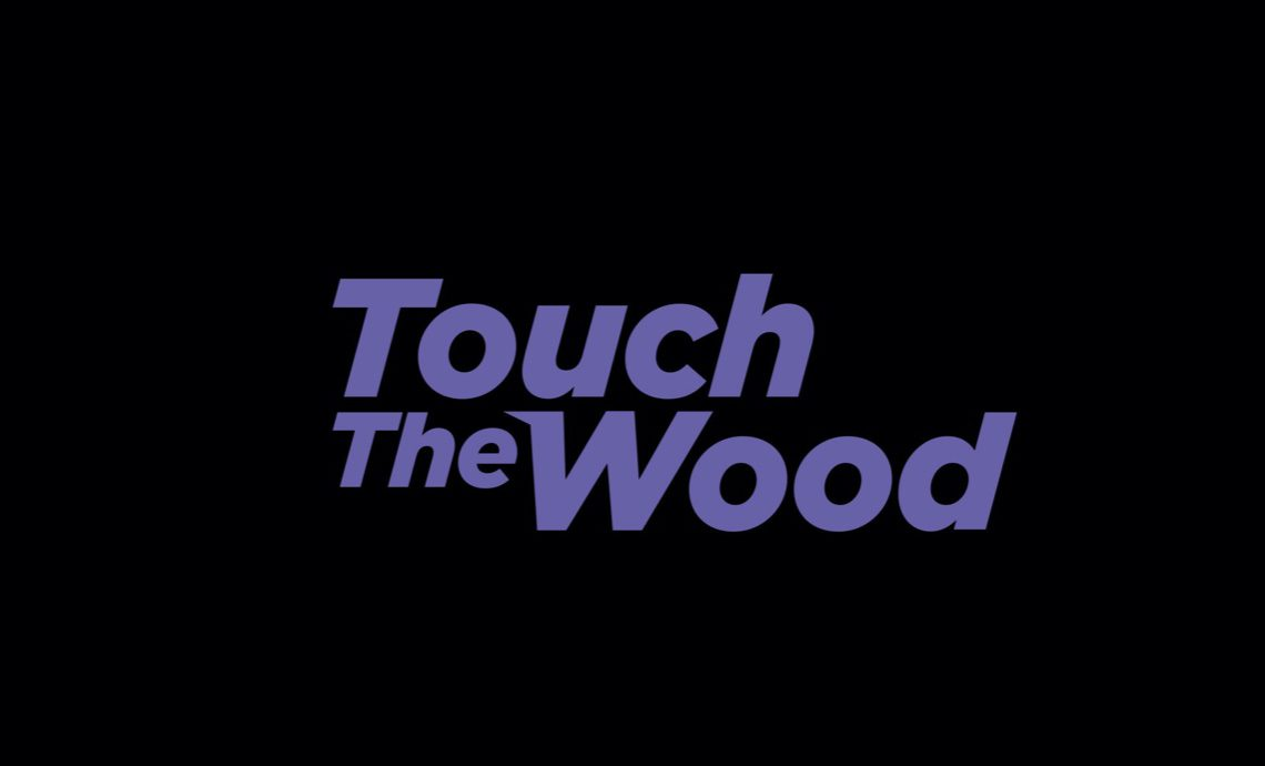Touch The Wood