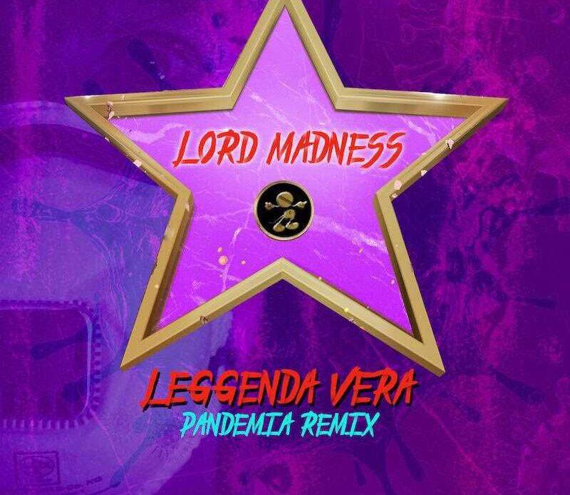 Lord Madness leggenda-vera_pandemia-remix-lord-madness_2021_