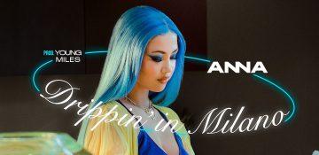 ANNA pubblica il singolo Drippin' in Milano (prod. Young Miles)